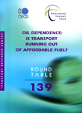 Oil Dependence: Is Transport Running Out of Affordable Fuel? Round Table 139. Click to access OECD Online Bookshop