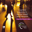 Cognitive Impairment, Mental Health and Transport.  Click to download