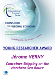 Young Researcher Award. Jérome Verny, Rouen School of Management: Container Shipping on the Northern Sea Route. Click to download